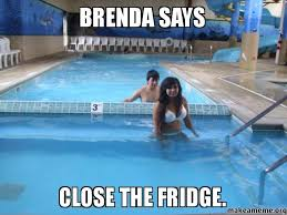Fridge Meme - brenda says close the fridge make a meme