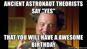Ancient Aliens Meme Maker - ancient astronaut theorists say yes that you will have a awesome