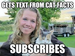 Cat Facts Meme - gets text from cat facts subscribes crazy cat lady quickmeme
