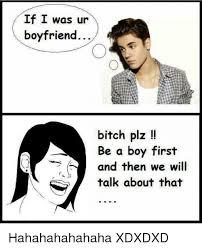 Bitch Plz Meme - if i was ur boyfriend bitch plz be a boy first and then we will talk