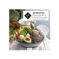 livre cuisine fran ise 100 recettes classiques de la cuisine française broché collectif