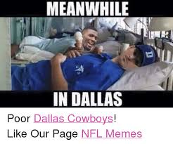 Memes Dallas Cowboys - meanwhile in dallas poor dallas cowboys like our page nfl memes