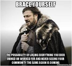 Owned Meme - brace yourself the possibility of losing everything you ever owned