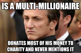 Charity Meme - is a multi millionaire donates most of his money to charity and