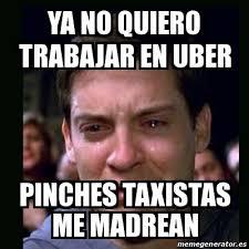 Meme Uber - meme crying peter parker ya no quiero trabajar en uber pinches