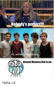 Hannah Montana Memes - nobody s perfect hi we re one direction hannah montana liedto me