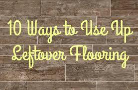 10 ways to use up leftover flooring flooringinc