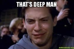 Deep Meme - that s deep man that s deep man make a meme