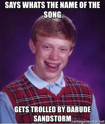 Sandstorm Meme - says whats the name of the song gets trolled by darude sandstorm