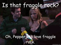 Fraggle Rock Meme - is that fraggle rock oh pepperjack love fraggle rock