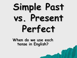 simple past vs present perfect tense