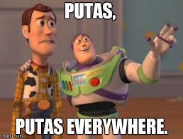 Putas Putas Everywhere Meme - x x everywhere meme imgflip