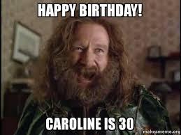 Happy Birthday 30 Meme - happy birthday caroline is 30 robin williams what year is it