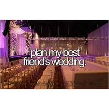plan my wedding 25 best my best friends wedding images on