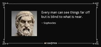 What Is Blind Sophocles Quote Every Man Can See Things Far Off But Is Blind