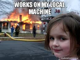It Works Meme - works on my local machine disaster girl make a meme