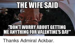 Star Wars Valentine Meme - the wife said tontworry about getting meanything for valentine s