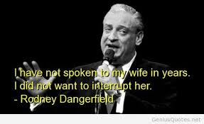 Rodney Dangerfield Memes - rodney dangerfield quotes