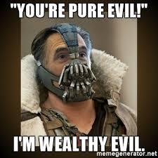 Bane Meme Generator - you re pure evil i m wealthy evil romney bane meme generator