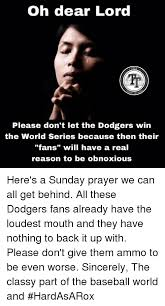 Oh Dear Lord Meme - oh dear lord tr talk please don t let the dodgers win the world