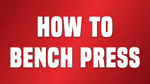 how to bench press step by step tutorial youtube