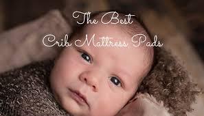 Best Crib Mattress Pad Reviews The Best Crib Mattress Pad Guide Hack To Sleep