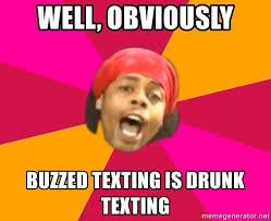 Drunk Texting Meme - well obviously buzzed texting is drunk texting antoine dodson