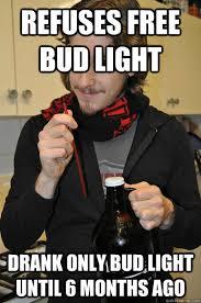 Bud Light Meme - refuses free bud light drank only bud light until 6 months ago