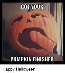 Meme Pumpkin - got your pumpkin finished happy halloween halloween meme on sizzle