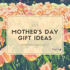 Mothers Day 2017 Ideas 2017 Mother U0027s Day Gift Ideas Guide Mothersdaywpg17 Pegcitylovely