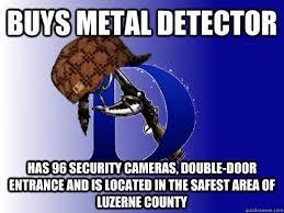 Metal Detector Meme - buys metal detector has 96 security cameras double door entrance