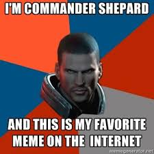 Favorite Meme - i m commander shepard know your meme