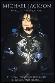 biography book michael jackson michael jackson an exceptional journey the unauthorised biography