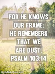 Daily Bible Meme - psalm 103 14 for he knows our frame he remembers that we are