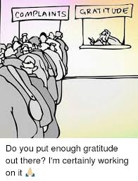Gratitude Meme - complaints gratitude do you put enough gratitude out there i m