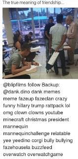 Dank Memes Meaning - the true meaning of friendship follow backup dank memes meme