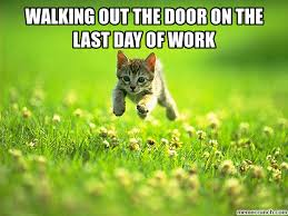 Last Day Of Work Meme - out the door on the last day of work