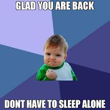 Alone Memes - glad you are back dont have to sleep alone meme success kid