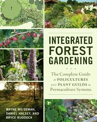 integrated forest gardening the complete guide to polycultures