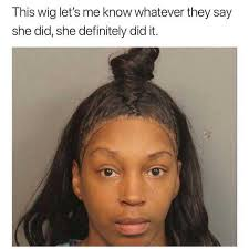 Whatever Memes - dopl3r com memes this wig lets me know whatever they say she did