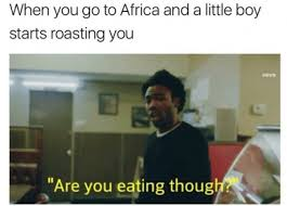 when you go to africa and a little boy starts roasting you meme