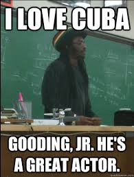 Cuba Meme - i love cuba gooding jr he s a great actor rasta science