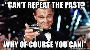 Of Course You Can Meme - can t repeat the past why of course you can the great gatsby