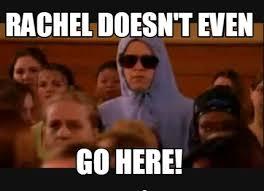 Rachel Meme - meme maker rachel doesnt even go here