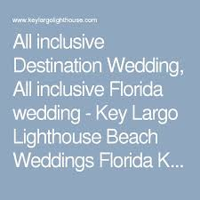 all inclusive wedding venues 25 best florida all inclusive ideas on key west