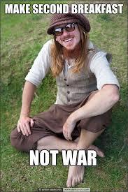 Second Breakfast Meme - make second breakfast not war hippiehobbit quickmeme