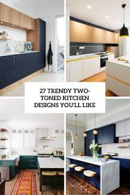 Images Kitchen Designs 27 Trendy Two Toned Kitchen Designs You Ll Like Digsdigs