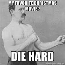 Meme Overly Manly Man - movie memes overly manly man christmas movie diehard110