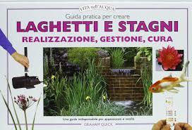 Vasche Da Giardino Per Pesci by Amazon It Guida Pratica Per Creare Laghetti E Stagni