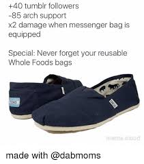 Toms Shoes Meme - 40 tumblr followers 85 arch support x2 damage when messenger bag is